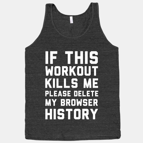 2408triblk-w484h484z1-58291-if-this-workout-kills-me-please-delete-my-browser-history