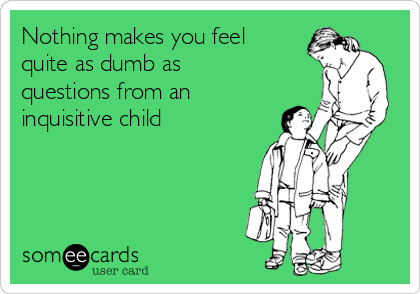 nothing-makes-you-feel-quite-as-dumb-as-questions-from-an-inquisitive-child-d9559